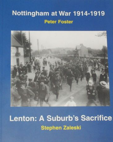 Nottingham at War 1914-1919, by Peter Foster, & Lenton A Suburbs Sacrifice, by Stephen Zaleski